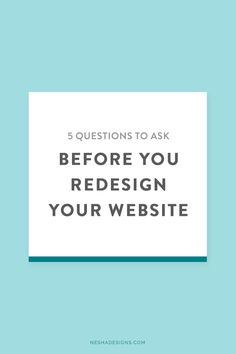 5 questions to ask yourself before you redesign your website — Nesha Designs