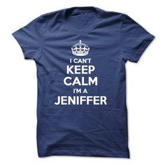 I cant keep calm Nº Im a JENIFFERHi JENIFFER, you should not keep calm as you are a JENIFFER, for obvious reasons. Get your T-shirt today and let the world know it.I cant keep calm Im a JENIFFER