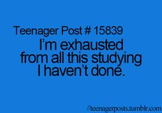 I actually get more exhausted when I do study, which is never. Lol.