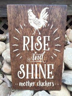 "Designs by K and J - Rise and Shine Mother Cluckers Sign hand stained hand painted 18""x11""- distressed reclaimed wood, $44.00 (http://www.designsbykandj.com/rise-and-shine-mother-cluckers-sign-hand-stained-hand-painted-18x11-distressed-reclaimed-wood/)"