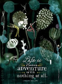 """""""Life is a daring adventure or it is nothing at all."""" ~ Helen Keller quote poster / Art by Andrea D'Aquino Children's Book Illustration, Illustrations, Helen Keller Quotes, Canson, Plakat Design, Art Sculpture, Quote Posters, Poster Poster, Typography Poster"""