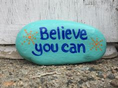 Believe you can. Hand painted rock by Caroline. The Kindness Rocks Project