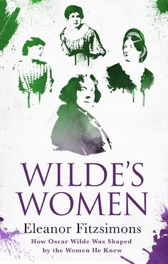 Revealing the hidden lives of the women behind the genius of Oscar Wilde. A new Irish book explores the role of women in Wilde's life.