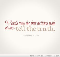 Actions will always tell the truth