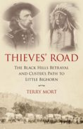 Thieves' Road : the Black Hills Betrayal and Custer's Path to Little Bighorn  Terry Mort  #DOEBibliography