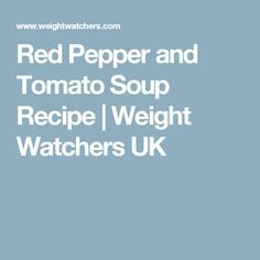 Red Pepper and Tomato Soup Recipe | Weight Watchers UK