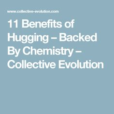 11 Benefits of Hugging – Backed By Chemistry – Collective Evolution