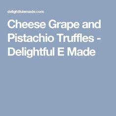 Cheese Grape and Pistachio Truffles - Delightful E Made
