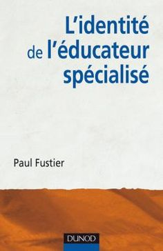 L'identité de l'éducateur spécialisé -  Paul Fustier