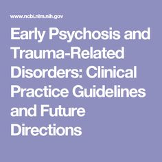Early Psychosis and Trauma-Related Disorders: Clinical Practice Guidelines and Future Directions