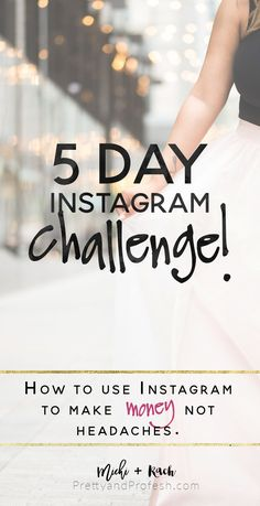5 days to a more engaged and profitable, swoon-worthy Insta account! This FREE 5-Day Challenge consists of practical, actionable pro-tips and a daily post challenge to take your Instagram marketing up a notch (or 10).