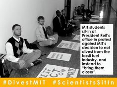 #Protest #DivestMIT @MITpics @MITstudents - #MIT #Students: Were Sitting-In at President Reifs Door Until He #Divests From #FossilFuels. --------------------------------- Today at 6.30 a.m. a dozen students began a sit-in at the doorstep of their presidents office in opposition to MITs announced decision yesterday to not divest [its $13.5 billion endowment] from the fossil fuel industry including climate denying corporations and instead bring them closer. It is the first time in a quarter…