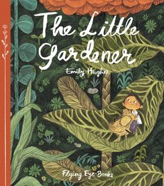 The Little Gardener By Emily Hughes Published by Flying Eye Books Being a huge fan of Emily's debut picture book, Wild (I revie. Childrens Book Illustration, Illustration Art, Book Illustrations, Book Cover Design, Book Design, Albin Michel Jeunesse, Album Jeunesse, Children's Picture Books, Little Books