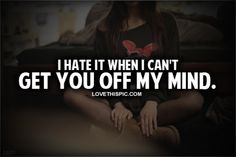 I Hate It When I Can't Get You Off My Mind quotes
