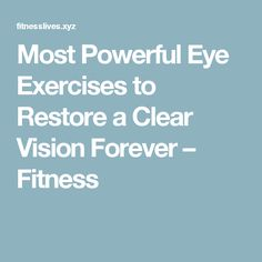 Most Powerful Eye Exercises to Restore a Clear Vision Forever – Fitness