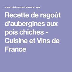 Recette de ragoût d'aubergines aux pois chiches - Cuisine et Vins de France