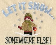let it snow somewhere else sign | ... raises eyes to the sky and says ...