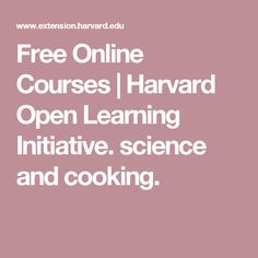 Free Online Courses | Harvard Open Learning Initiative. science and cooking.