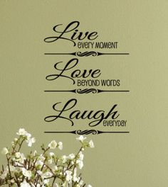 Live Every Moment Love Beyond Words Laugh Everyday Vinyl Wall Decal Home Decor Lettering, Inspirational Family and Life quote Love Laugh Quotes, Live Laugh Love, Great Quotes, Inspirational Quotes, The Words, Wall Quotes, Me Quotes, Stand Quotes, Qoutes
