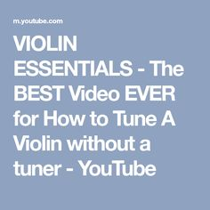 VIOLIN ESSENTIALS - The BEST Video EVER for How to Tune A Violin without a tuner - YouTube
