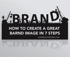 A good brand image is important for a business. Here's how to create a great one in 7 straightforward steps.