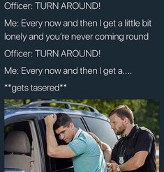 I better get prepared to get tased because this would be me