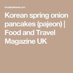 Korean spring onion pancakes (pajeon) | Food and Travel Magazine UK