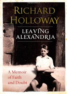 'Leaving Alexandria', the memoir of the former Bishop of Edinburgh, Richard Holloway, is an erudite exploration of faith, says David Robson Books To Buy, Books To Read, My Books, Best Selling Books, What To Read, Nonfiction Books, Alexandria, Book Recommendations, The Guardian
