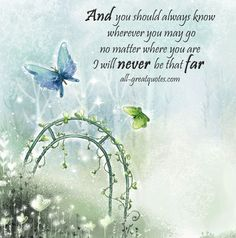 And you should always know wherever you may go no matter where you are I will…