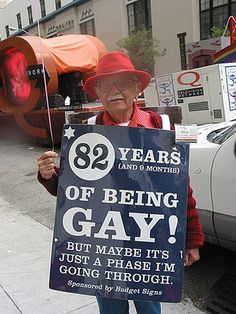 82 years of being gay, but maybe its just a phase. AWESOME SIGN!!