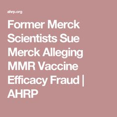 Former Merck Scientists Sue Merck Alleging MMR Vaccine Efficacy Fraud - Alliance for Human Research Protection Merck & Co, Toxic Foods, Health Research, Medical Help, Know The Truth, Healthier You, Natural Living, Chemistry, Scientists