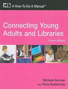 Connecting young adults and libraries : a how-to-do-it manual. 4th ed. / Michele Gorman and Tricia Suellentrop. / New York : Neal-Schuman Publishers, c2009.