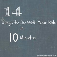 14 Things to Do With Your #Kids in 10 Minutes -- little #activities to connect with your #children throughout the day!