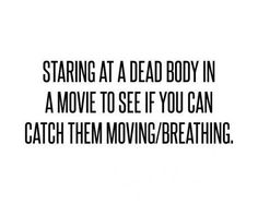 Staring at a dead body in a movie to see if you can catch them moving » Sad and Love Picture