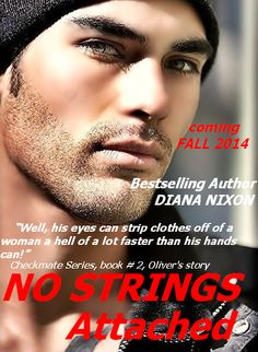 #No_Strings_Attached (#Checkmate, book # 2) *TEASER TIME* Happy Monday everyone! :)  CHECK OUT BOOK ONE - HOT, SUMMER BESTSELLER:  http://www.amazon.com/Checkmate-Diana-Nixon-ebook/dp/B00LSWMTHQ/ref=sr_1_1?s=digital-text&ie=UTF8&qid=1405359602&sr=1-1&keywords=checkmate+diana+nixon