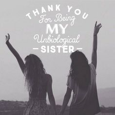 Thank you for being my unbiological sister quotes quote friendship quotes friend quotes sister quotes