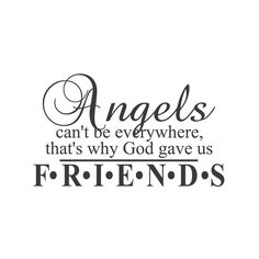 wall quotes wall decals - Angels can't be everywhere. Thats why God gave us friends Angel Quotes, Bff Quotes, Home Quotes And Sayings, Best Friend Quotes, Wall Quotes, Words Quotes, Love Quotes, Inspirational Quotes, Qoutes