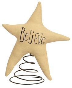 "The Believer Tree Topper is a lovely primitive finishing detail to wrap up your trees' decor. Stuffed and antiqued ivory fabric star reads ""Believe"", and is perched on a coiled rusty wire cone. Christmas Wood, Christmas Tree Toppers, Christmas Deco, Country Christmas, Christmas Stars, Christmas Things, Primitive Christmas, Christmas Ornament, Christmas Stockings"