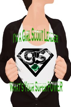 Idea for SU Camp t-shirt Couldn't find one so I made one. I'm a Girl Scout Leader What's Your Super Power