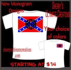Confederate flag monogram shirt -  Available in your choice of colors.  S-XL $14 plus size $16.  Visit me at www.facebook.com/sherryultimatecreationsor sherrysultimatecreations.com