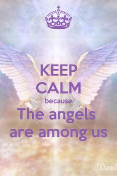 KEEP CALM because The angels are among us. Another original poster design created with the Keep Calm-o-matic. Buy this design or create your own original Keep Calm design now. Keep Calm Posters, Keep Calm Quotes, Me Quotes, The Words, Affirmations, Keep Calm Signs, I Believe In Angels, Ange Demon, Holy Mary