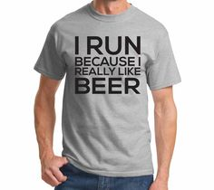 I Run Because I Really Like Beer Funny Workout Gym Alcohol Party Shirt