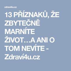 13 PŘÍZNAKŮ, ŽE ZBYTEČNĚ MARNÍTE ŽIVOT…A ANI O TOM NEVÍTE - Zdraví4u.cz