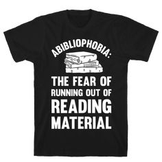 1d0b214e977 Abibliophobia  The Fear Of Running Out Of Reading Material T-Shirt