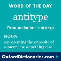 antitype (noun): a person or thing that represents the opposite of someone or something else. Word of the Day for 23 August 2016. #WOTD #WordoftheDay #antitype