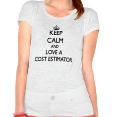 Keep Calm and Love a Cost Estimator T Shirt, Hoodie Sweatshirt