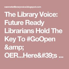 The Library Voice: Future Ready Librarians Hold The Key To #GoOpen & OER...Here's One Idea For Curating and Sharing These Too!