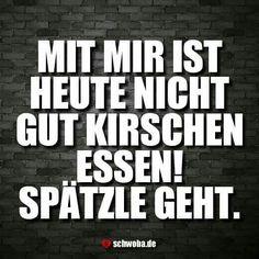 #heute #nicht #gut #kirschen #essen #spätzle #schwäbisch #schwaben #schwoba #württemberg #sprüche #spruch #lustig