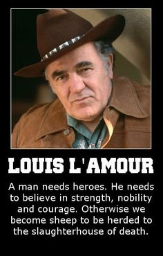 """Louis L'amour  He was unbelieveable """"real"""". Heart of a cowboy. People sent him their family journals to help with his writing!"""