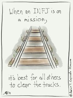 When we INFJs gets it in our heads to do something (big or small), when the decision has been made and the plan set in motion, it's usually pretty hard to derail us. Maybe we should just be fitted with cattle catchers.